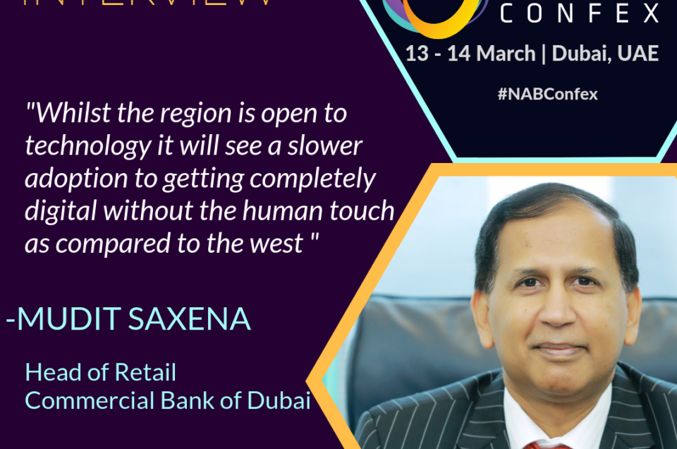 Exlclusive Interview with Mudit Saxena, Head of Retail at Commercial Bank of Dubai for NAB Confex 2019