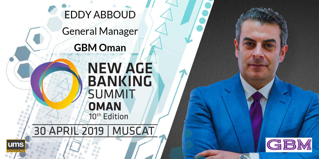 EDDY ABBOUD, General Manager of GBM Oman New Age Banking Summit Oman